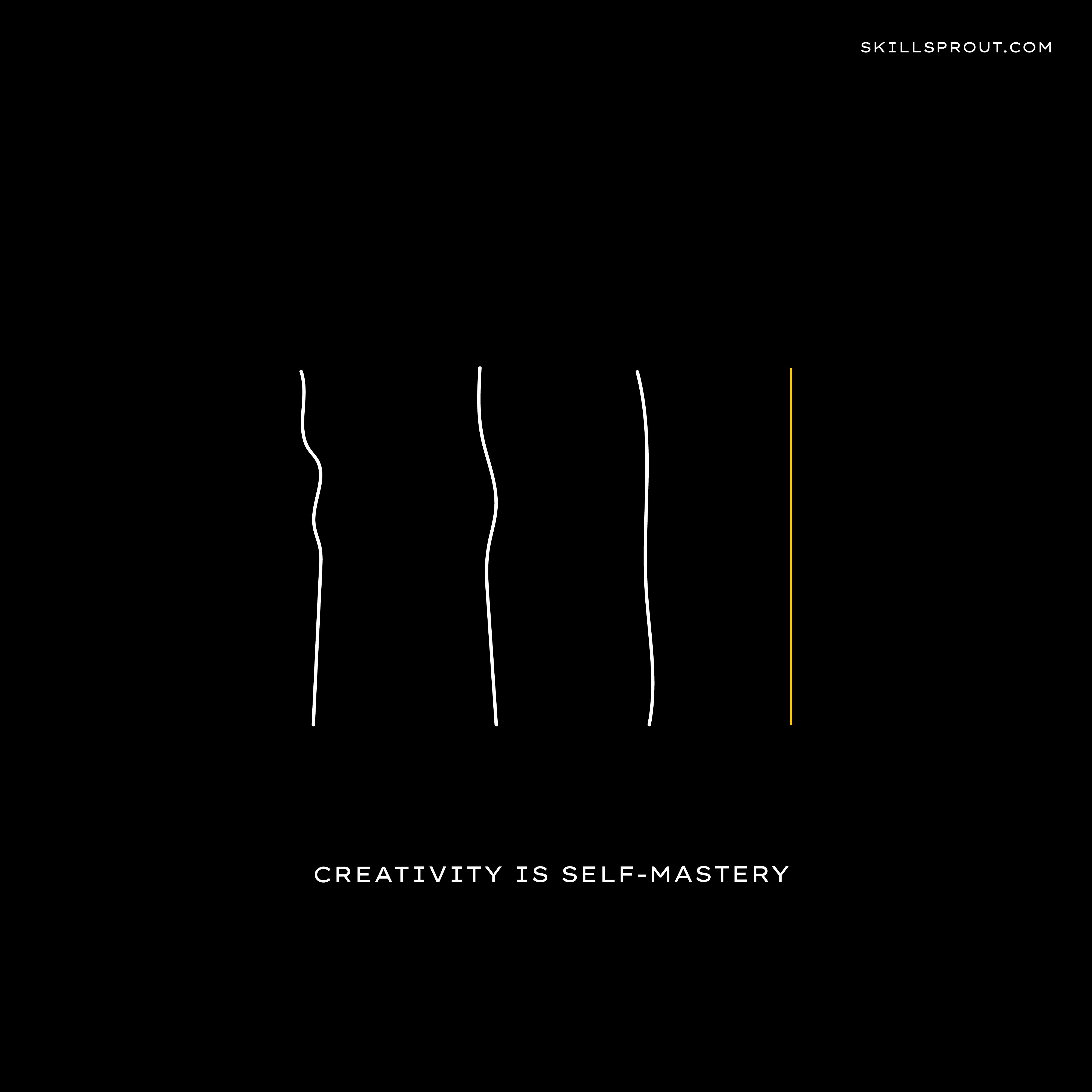 Creativity is self-mastery